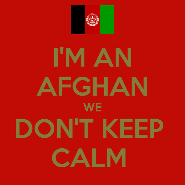 I'M AN AFGHAN WE DON'T KEEP  CALM