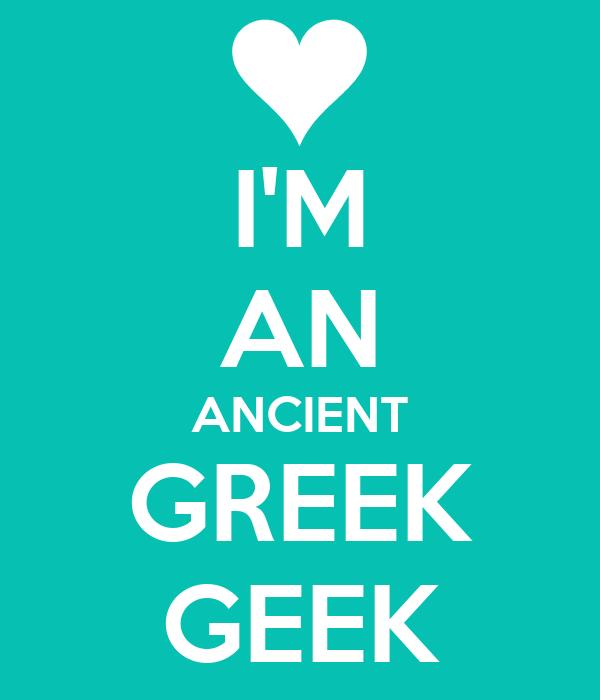 I'M AN ANCIENT GREEK GEEK