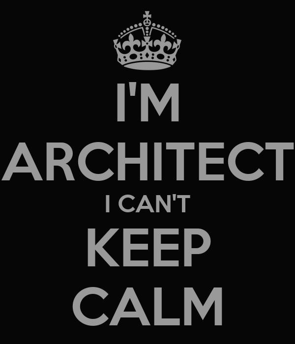 I'M ARCHITECT I CAN'T KEEP CALM