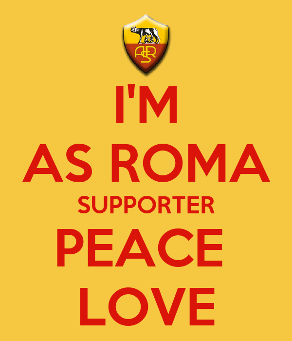 I'M AS ROMA SUPPORTER PEACE  LOVE