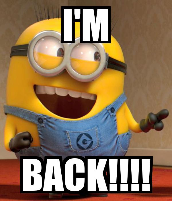 I m back