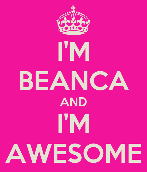 I'M BEANCA AND I'M AWESOME