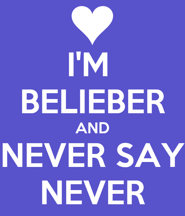 I'M  BELIEBER AND NEVER SAY NEVER