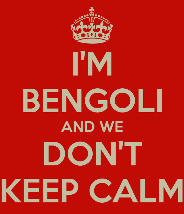 I'M BENGOLI AND WE DON'T KEEP CALM