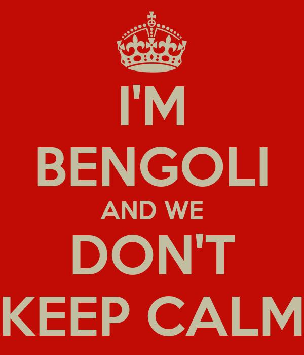 I'M BENGOLI AND WE DON'T KEEP CALM