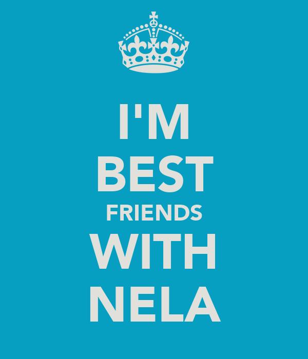 I'M BEST FRIENDS WITH NELA