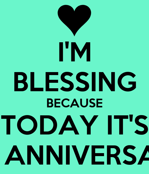 I'M BLESSING BECAUSE TODAY IT'S MY ANNIVERSARY