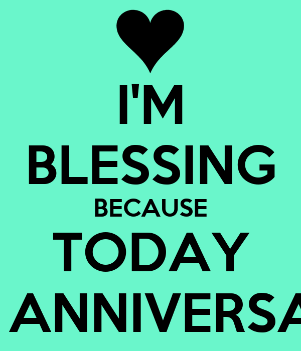 I'M BLESSING BECAUSE TODAY MY ANNIVERSARY