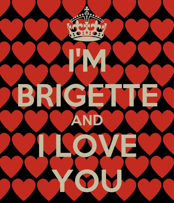 I'M BRIGETTE AND I LOVE YOU