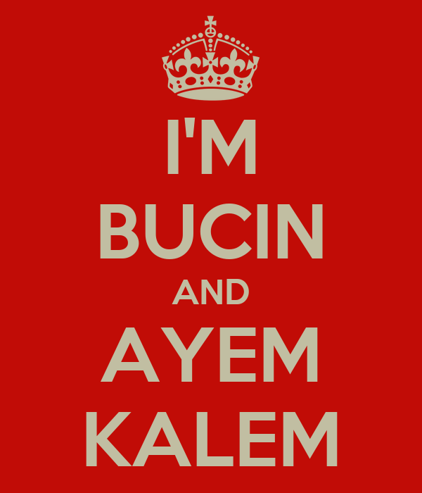 I'M BUCIN AND AYEM KALEM