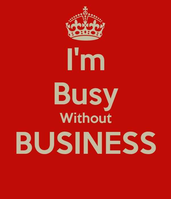 I'm Busy Without BUSINESS
