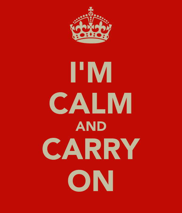 I'M CALM AND CARRY ON