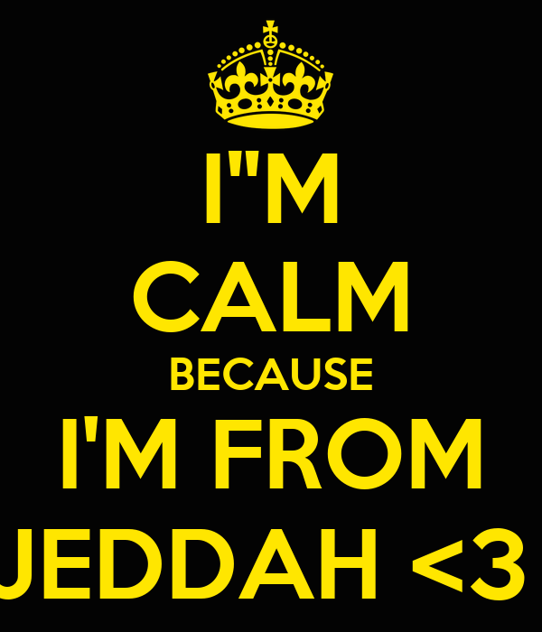 "I""M CALM BECAUSE I'M FROM JEDDAH <3"