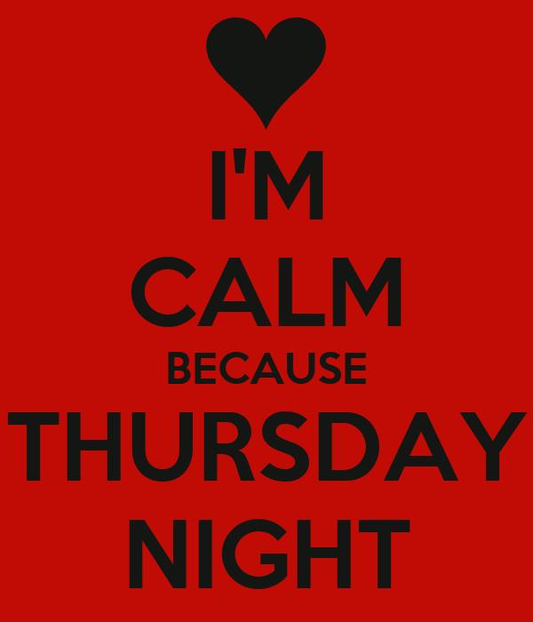 I'M CALM BECAUSE THURSDAY NIGHT