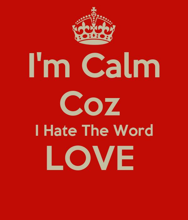 Im Calm Coz I The Word Love