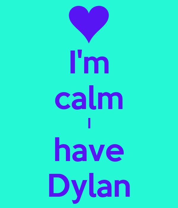 I'm calm I have Dylan