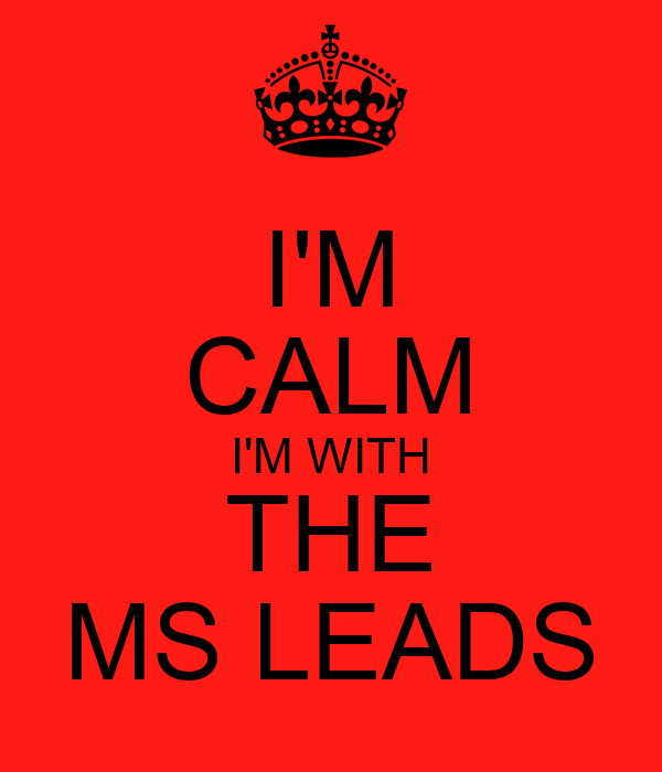 I'M CALM I'M WITH THE MS LEADS