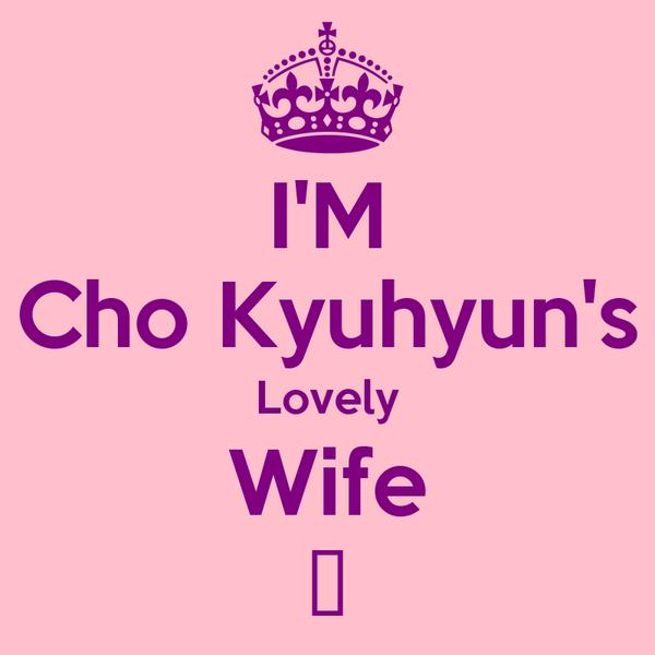 I'M Cho Kyuhyun's Lovely Wife ♥