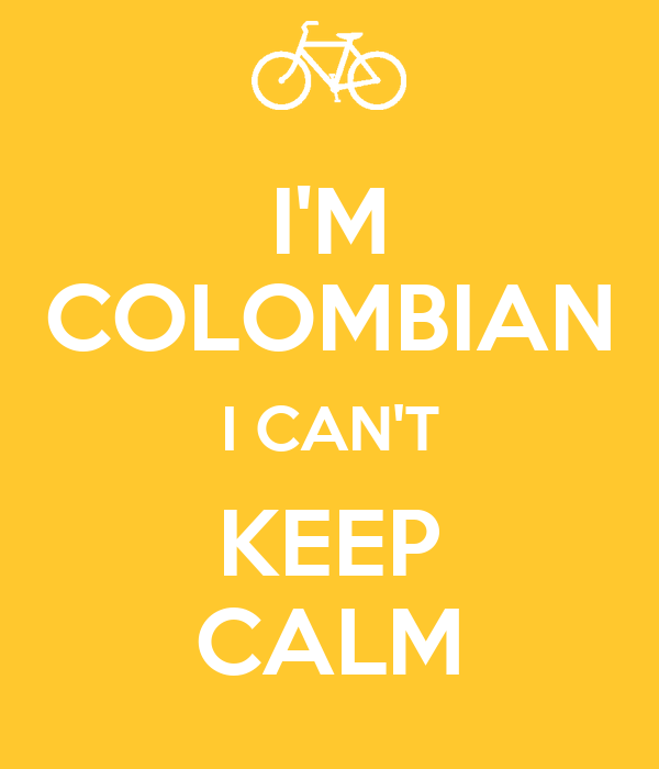 I'M COLOMBIAN I CAN'T KEEP CALM