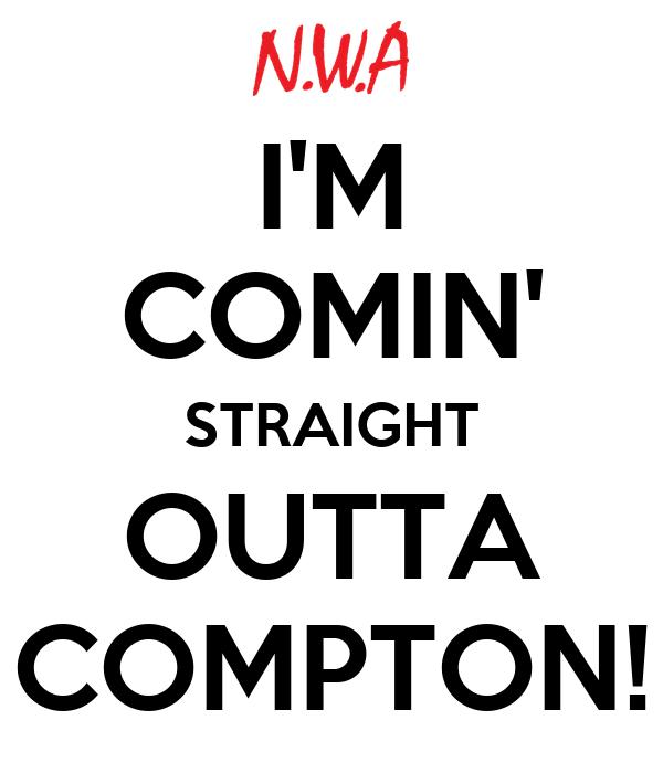 I'M COMIN' STRAIGHT OUTTA COMPTON!