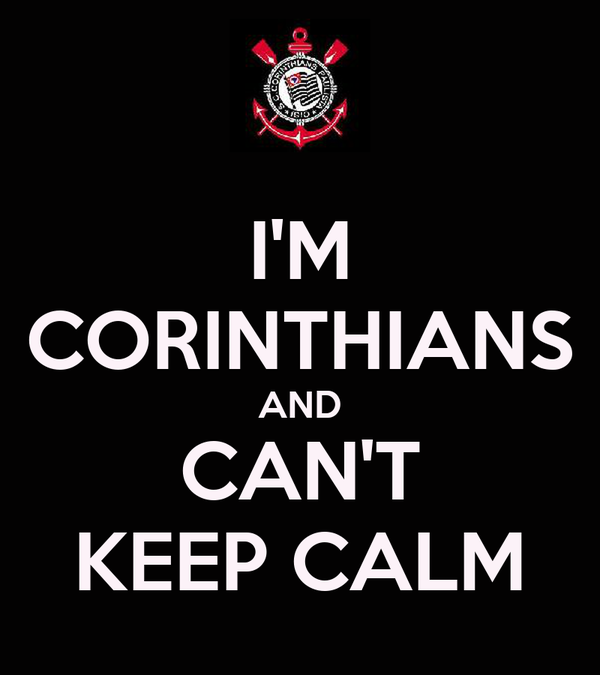 I'M CORINTHIANS AND CAN'T KEEP CALM