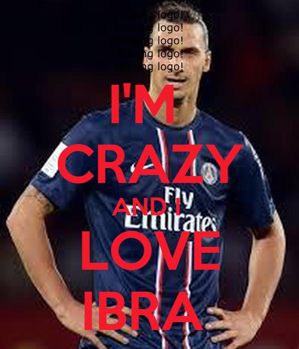 I'M  CRAZY AND I  LOVE IBRA