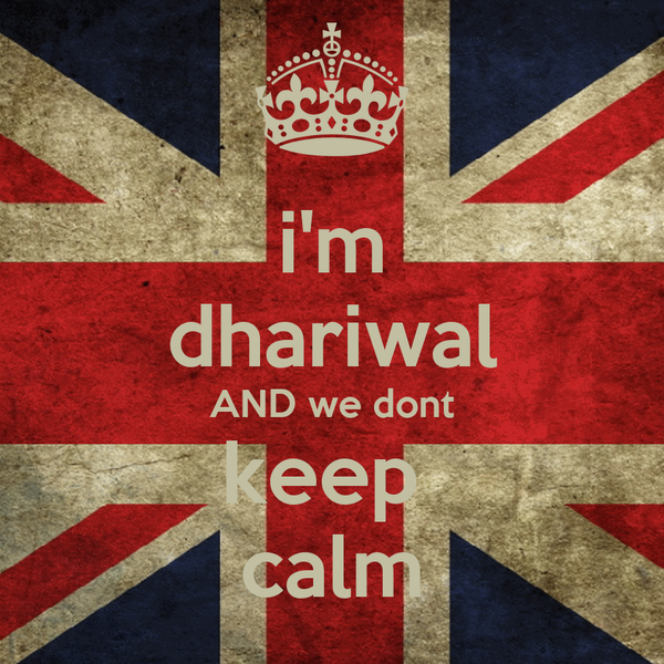 i'm dhariwal AND we dont keep  calm