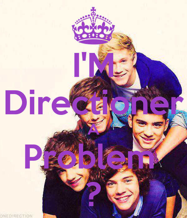 I'M Directioner A Problem  ?