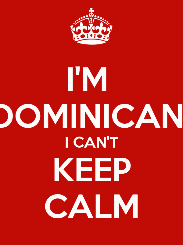 I'M  DOMINICAN  I CAN'T KEEP CALM