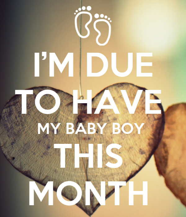 I'M DUE TO HAVE  MY BABY BOY  THIS  MONTH