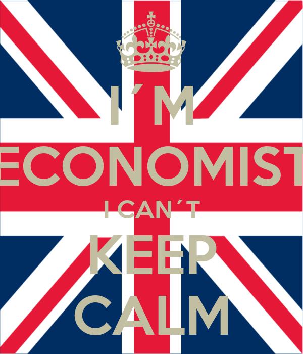 I´M ECONOMIST I CAN´T KEEP CALM