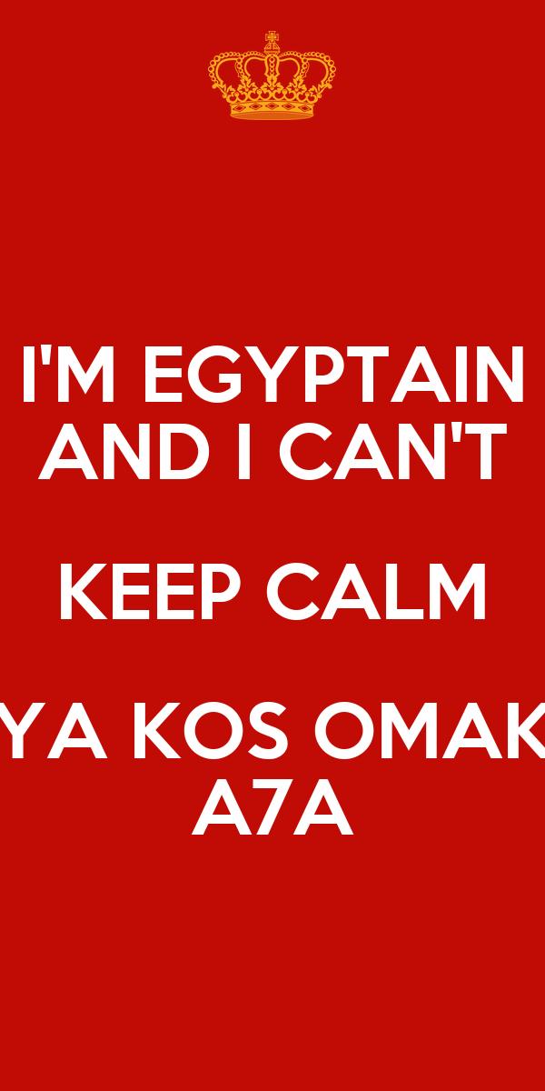 I'M EGYPTAIN AND I CAN'T KEEP CALM YA KOS OMAK A7A