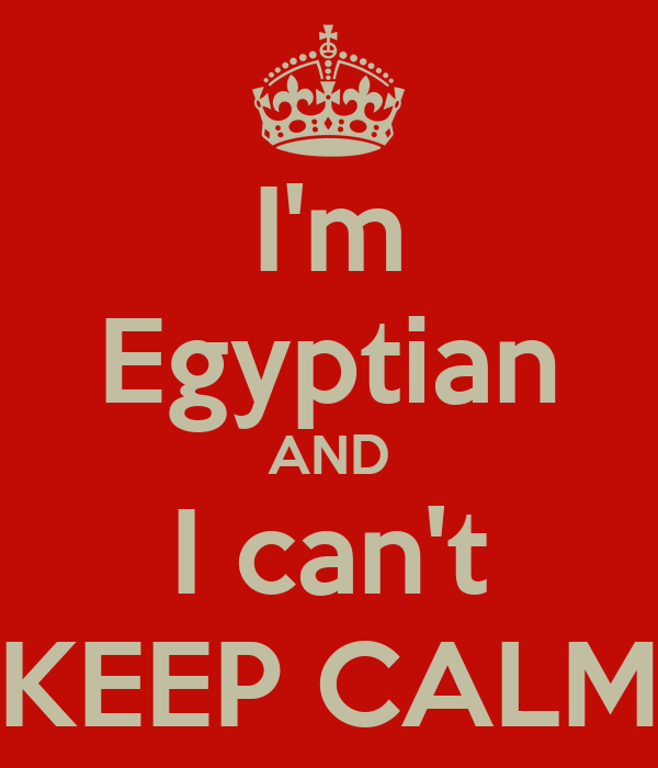 I'm Egyptian AND I can't KEEP CALM