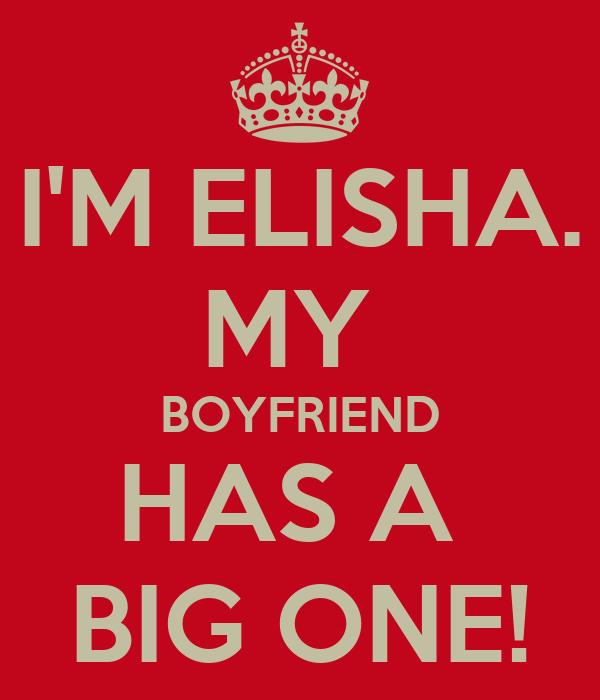 I'M ELISHA. MY  BOYFRIEND HAS A  BIG ONE!