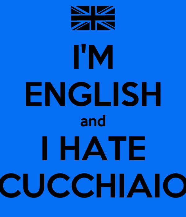 I'M ENGLISH and I HATE CUCCHIAIO