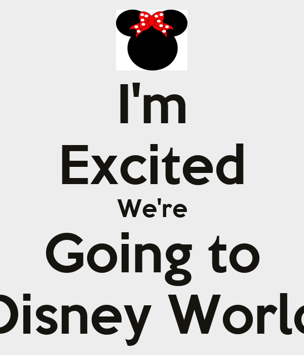 I'm Excited We're Going to Disney World