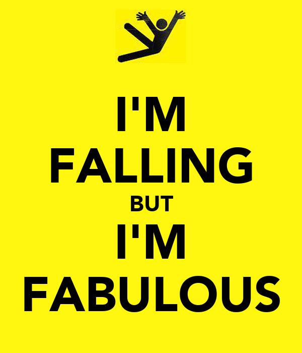 I'M FALLING BUT I'M FABULOUS