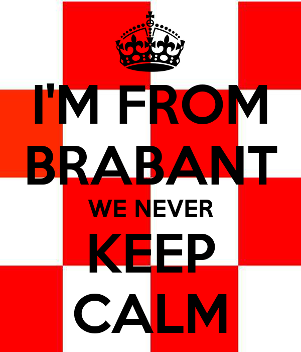 I'M FROM BRABANT WE NEVER KEEP CALM