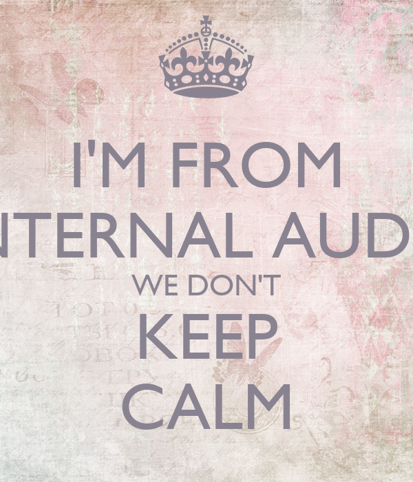 I'M FROM INTERNAL AUDIT WE DON'T KEEP CALM