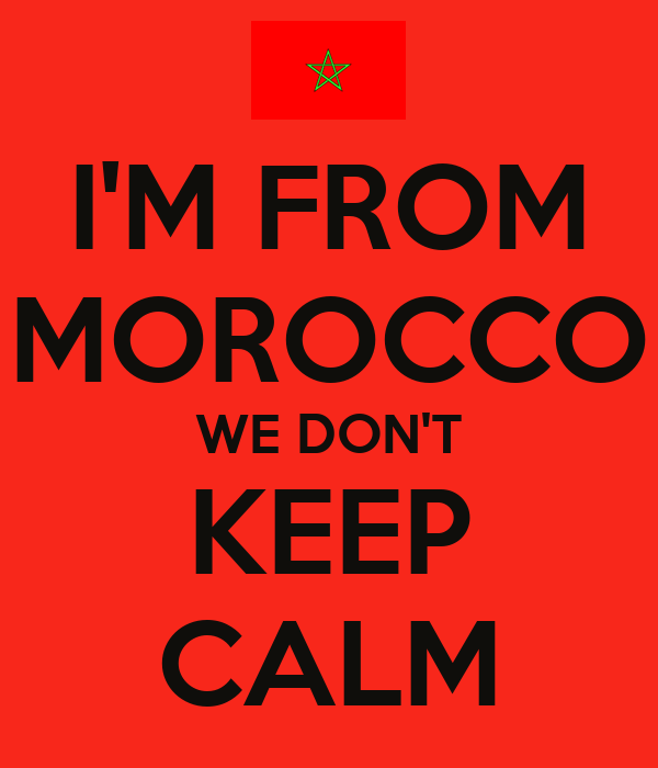 I'M FROM MOROCCO WE DON'T KEEP CALM