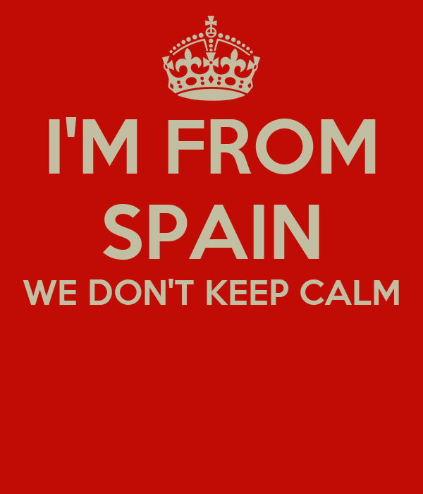 I'M FROM SPAIN WE DON'T KEEP CALM
