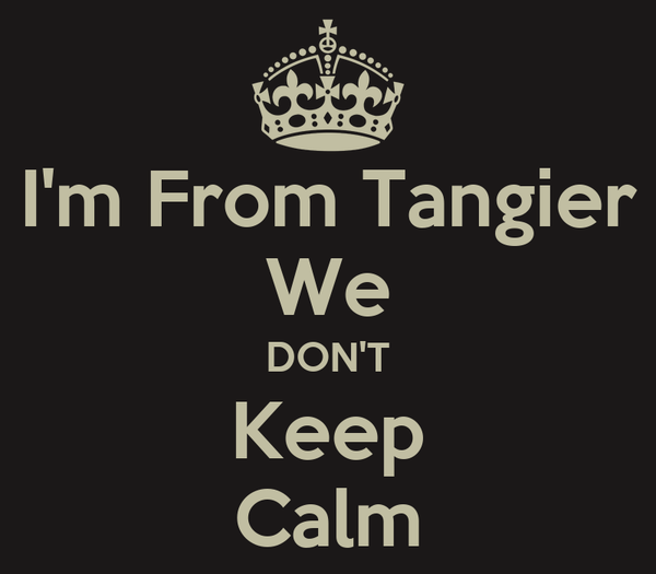 I'm From Tangier We DON'T Keep Calm