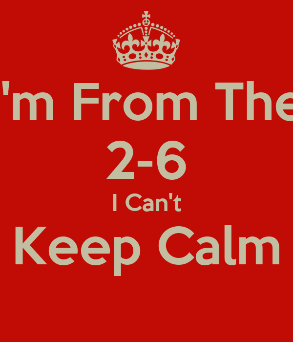 I'm From The 2-6 I Can't Keep Calm
