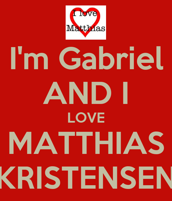 I'm Gabriel AND I LOVE MATTHIAS KRISTENSEN
