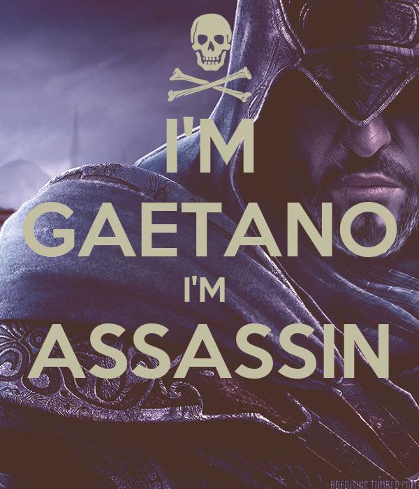 I'M GAETANO I'M  ASSASSIN