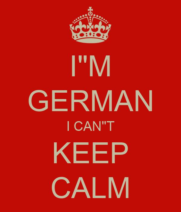 "I""M GERMAN I CAN""T KEEP CALM"