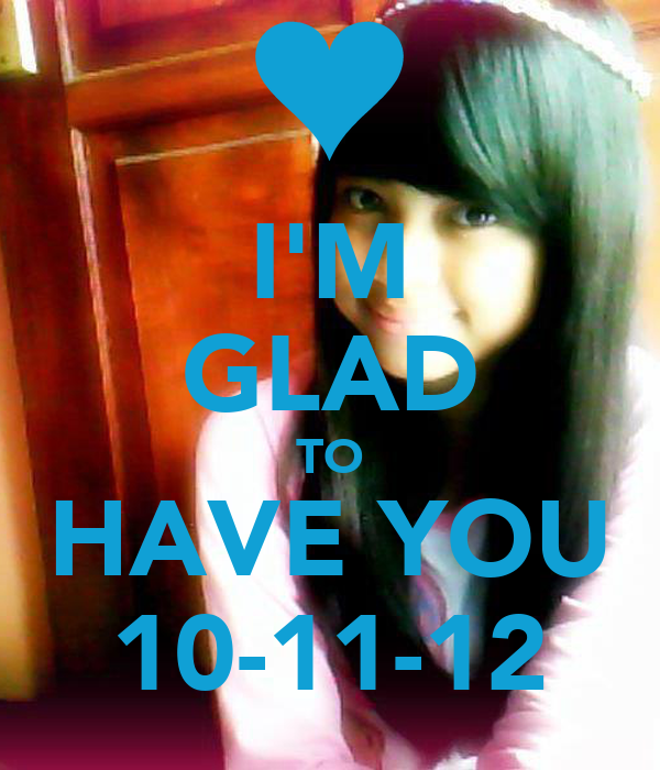 I'M GLAD TO HAVE YOU 10-11-12