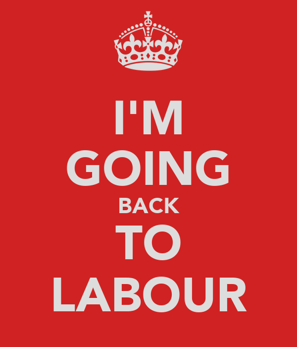 I'M GOING BACK TO LABOUR
