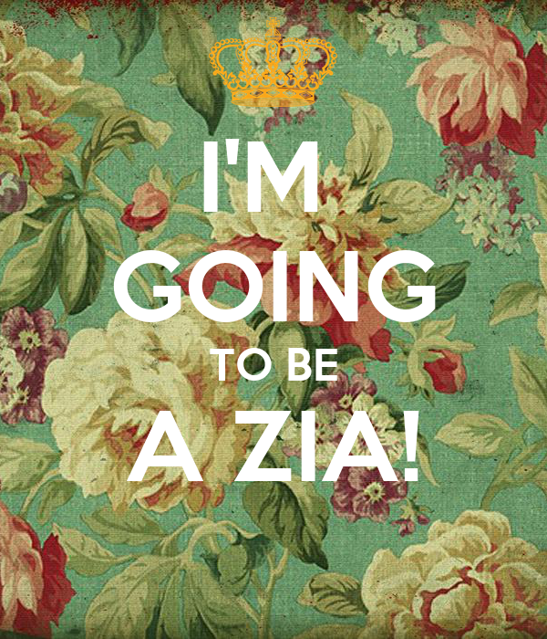 I'M  GOING TO BE A ZIA!