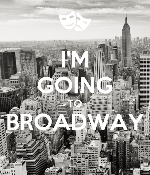 I'M GOING TO BROADWAY